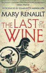 The Last of the Wine : A Virago Modern Classic - Mary Renault