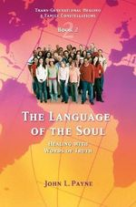 The Language of the Soul : Healing with Words of Truth - John Payne