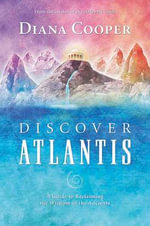 Discover Atlantis : A Guide to Reclaiming the Wisdom of the Ancients - Diana Cooper