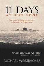 11 Days at the Edge : One Man's Spiritual Journey into Evolutionary Enlightenment - Michael Wombacher