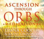Ascension Through Orbs Meditations - Diana Cooper