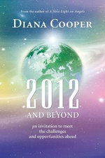 2012 and Beyond : An Invitation to Meet the Challenges and Opportunities Ahead - Diana Cooper