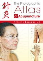 The Photographic Atlas of Acupuncture - Antoine Bereder