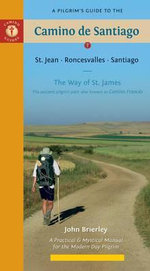 A Pilgrim's Guide to the Camino De Santiago : St. Jean  Roncesvalles  Santiago - John Brierley