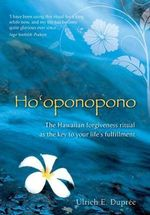 Ho'oponopono : The Hawaiian Forgiveness Ritual as the Key to Your Life's Fulfillment - Ulrich Emil Dupree