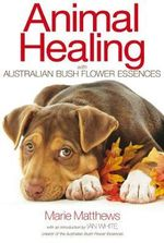 Animal Healing with Australian Bush Flower Essences : Color and Activity - Marie Matthews