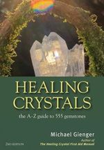 Healing Crystals : The A - Z Guide to 555 Gemstones - Michael Gienger