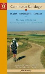 A Pilgrim's Guide to the Camino De Santiago : St. Jean * Roncesvalles * Santiago - John Brierley