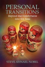 Personal Transitions : Beyond the Comfortable into the Real - Steve Ahnael Nobel