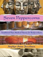 Seven Peppercorns : Traditional Thai Medical Theory for Bodyworkers - Nephyr Jacobsen