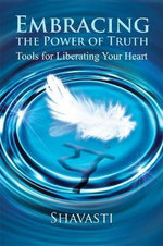 Embracing the Power of Truth : Tools for Liberating Your Heart - John L. Payne