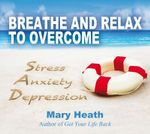 Breathe and Relax to Overcome Stress Anxiety Depression - Mary Heath
