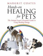 Hands-on Healing for Pets : The Animal Lover's Essential Guide to Using Healing Energy - Margrit Coates