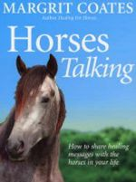 Horses Talking :  How to Share Healing Messages with the Horses in Your Life - Margrit Coates