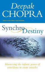Synchrodestiny : Harnessing the Infinite Power of Coincidence to Create Miracles - Deepak Chopra