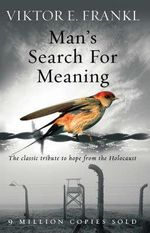 Man's Search for Meaning : The Classic Tribute to Hope from the Holocaust :  The Classic Tribute to Hope from the Holocaust - Viktor E. Frankl