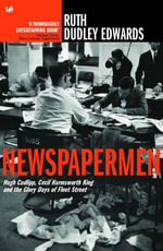 Newspapermen : Hugh Cudlipp, Cecil Harmsworth King and the Glory Days of Fleet Street - Ruth Dudley Edwards