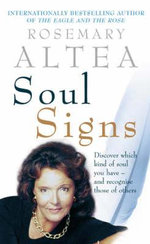 Soul Signs : Discover Which Kind of Soul You Have - And Recognise Those of Others - Rosemary Altea