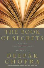 The Book of Secrets : Who am I? Where Did I Come From? Why am I Here? - Deepak Chopra