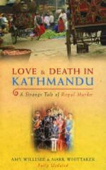 Love and Death in Kathmandu : A Strange Tale of Royal Murder - Amy Willesee