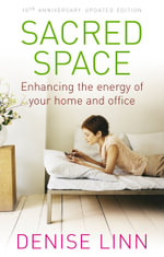 Sacred Space : Enhancing the Energy of Your Home and Office - Denise Linn