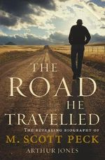 The Road He Travelled : The Revealing Biography of M. Scott Peck - Arthur Jones