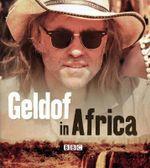 Geldof in Africa - Bob Geldof