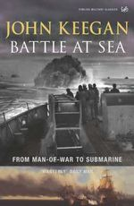 Battle at Sea : From Man-of-war to Submarine - John Keegan