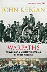 Warpaths : Travels of a Military Historian in North America - John Keegan