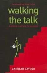 Walking the Talk : Building a Culture for Success - Carolyn Taylor