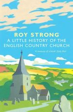 A Little History of the English Country Church - Sir Roy Strong