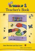Grammar 1 Teacher's Book: Volume 1 : Daily Guidance for Teaching Grammar and Spelling with Jolly Grammar 1 Pupil Book - Sara Wernham