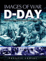 Images of War : D-Day - Francis Crosby