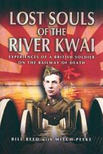Lost Souls of the River Kwai : Experiences of a British Soldier on the Railway of Death - Bill Read