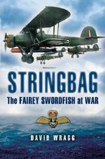 Stringbag : The Fairey Swordfish at War - David Wragg