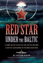 Red Star Under the Baltic : A Firsthand Account of Life on Board a Soviet Submarine in World War 2 - Viktor Korzh