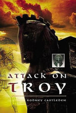 Attack on Troy : An Exploration of Life in Neolithic Britain, 4700-... - Rodney Castleden