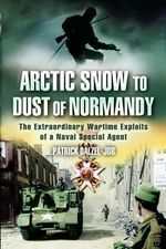 Arctic Snow to Dust of Normandy : The Extraordinary Wartime Exploits of a Naval Special Agent - Patrick Dalzel-Job