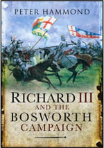 Richard III and the Bosworth Campaign - Peter Hammond