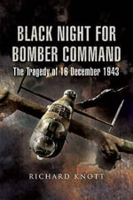 Black Night for Bomber Command : The Tragedy of 16 December 1943 - Richard Knott