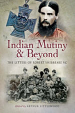 Indian Mutiny and Beyond : The Letters of Robert Shebbeare VC
