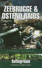 Zeebrugge and Ostend Raids - Stephen McGreal