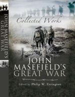 John Masefield's Great War : Collected Works - John Masefield