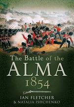 The Battle of the Alma 1854 : First Blood to the Allies in the Crimea - Ian Fletcher