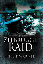The Zeebrugge Raid : Collected Works - Philip Warner