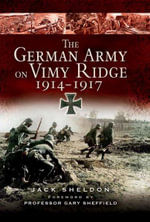 The German Army on Vimy Ridge 1914-1917 : The Military Career of Sir Henry Horne (1861-1929) - Jack Sheldon