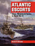 Atlantic Escorts : Ships, Weapons and Tactics in World War II - D. K. Brown