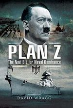 Plan Z : The Nazi Bid for Naval Dominance - David Wragg