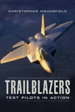 Trailblazers : Test Pilots in Action : The Most Frightening Moments of the World's Elite - Christopher Hounsfield