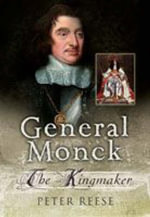 The Life of General George Monck : For King and Cromwell - Peter Reese